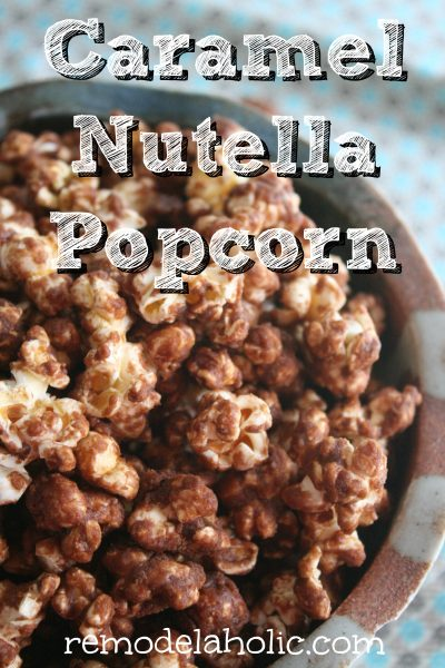 Caramel Nutella Popcorn Recipe Remodelaholic