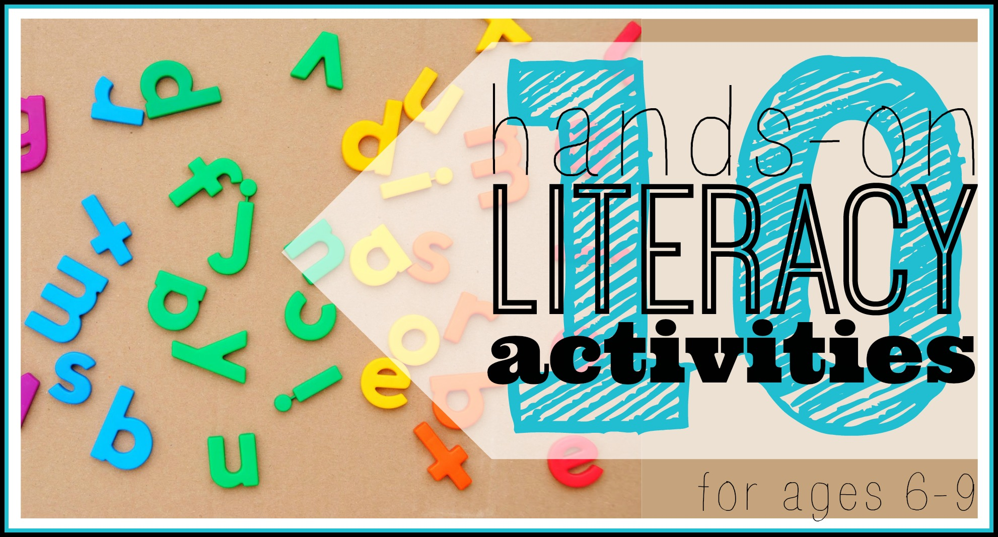 10 Hands-On Literacy Activities (ages 6-9)