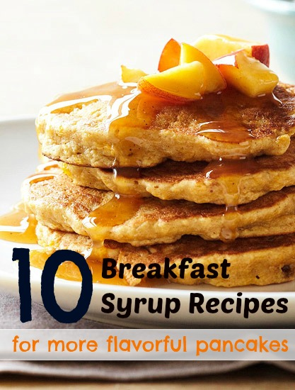 10 Breakfast Syrup Recipes for More Flavorful Pancakes