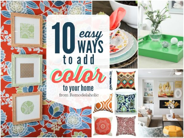 10 Easy Ways to Add Color to Your Home @Remodelaholic