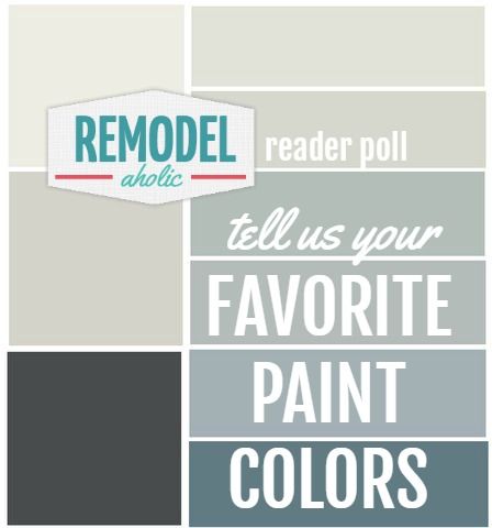 Reader Poll - Favorite Paint Colors @Remodelaholic