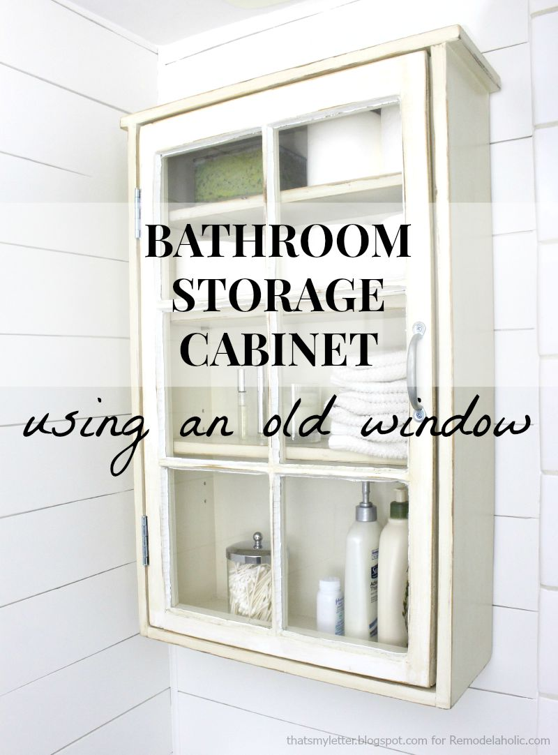 Remodelaholic bathroom storage cabinet using an old window Bathroom storage cabinets