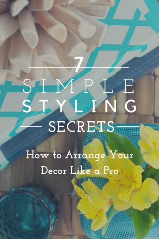 7 Simple Styling Secrets: FREE workshop to learn how to arrange your decor like a pro