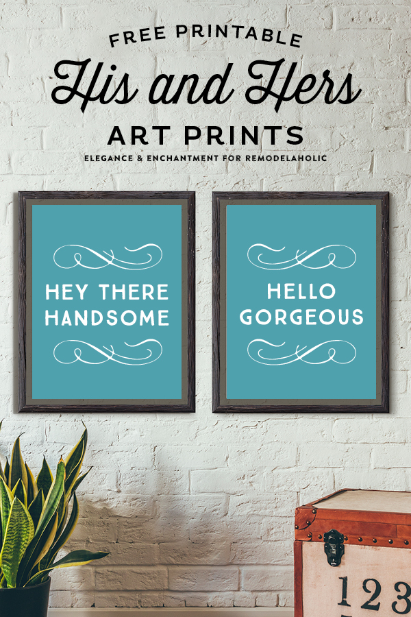 """His and hers art printables by Elegance and Enchantment for Remodelaholic. """"Hello Gorgeous"""" and """"Hey There Handsome"""" plus a bonus anniversary printable (customizable using Adobe Reader)."""