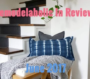 Remodelaholic in Review: June 2017