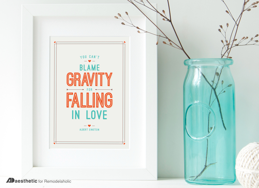 "This free Valentine art printable is perfect for the day of love and year-round. Featuring the Albert Einstein quote: ""You can't blame gravity for falling in love."""