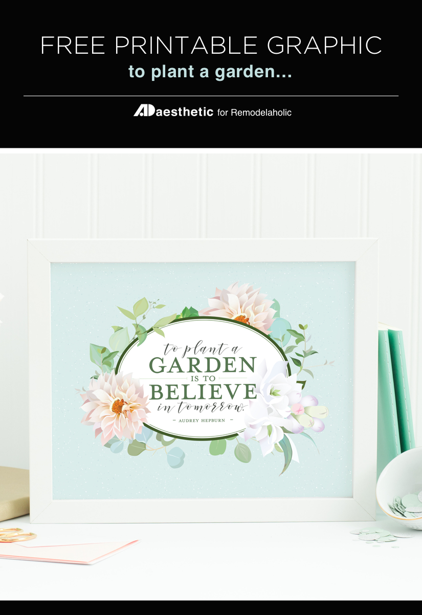 """To plant a garden is to believe in tomorrow."" This inspiring and optimistic Audrey Hepburn quote is perfect for a gardener in the spring or anyone planting seeds for tomorrow, such as a mother, father, or teacher. Get the free printable with beautiful floral frame in 3 sizes at Remodelaholic.com #remodelaholic #freeprintableartcollection #audreyhepburn"