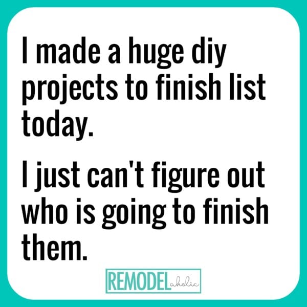 Who Is Going To Finish My DIY Projects List Today Remodelaholic.com