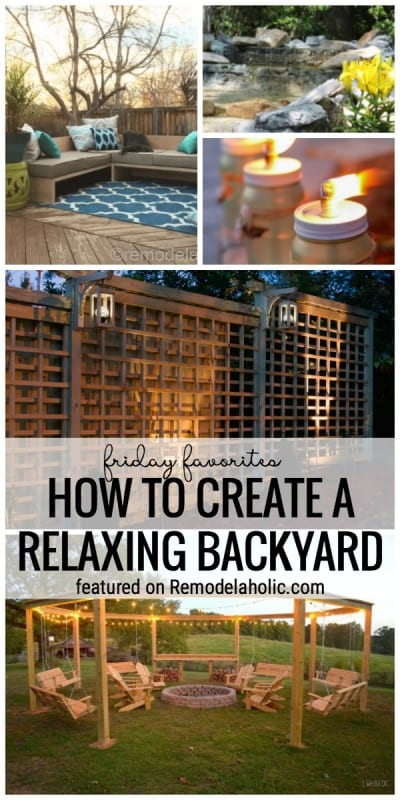 A Backyard Can Be A Great Place To Relax And Enjoy The Summer. We Are Sharing Our Tips For How To Create A Relaxing Backyard Featured On Friday Favorites On Remodelaholic.com
