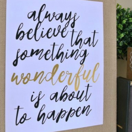 Printable Quote Always Believe Something Wonderful Is About To Happen
