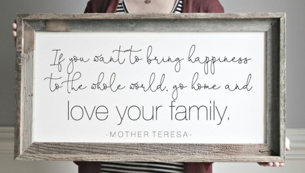 Remodelaholic On Instagram If You Want To Bring Happiness To The Whole World, Go Home And Love Your Family Quote