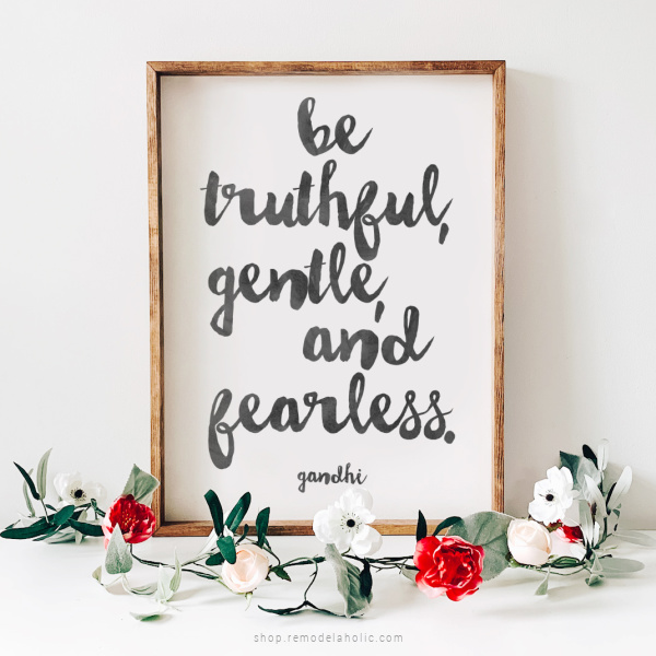 Printable Gandhi Quote Be Truthful Gentle And Fearless, Remodelaholic