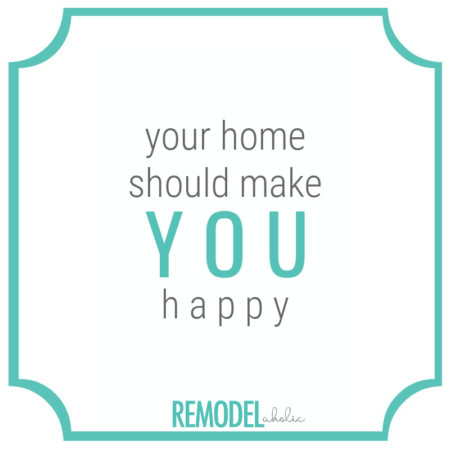 Your Home Decor Should Make You Happy, Remodelaholic